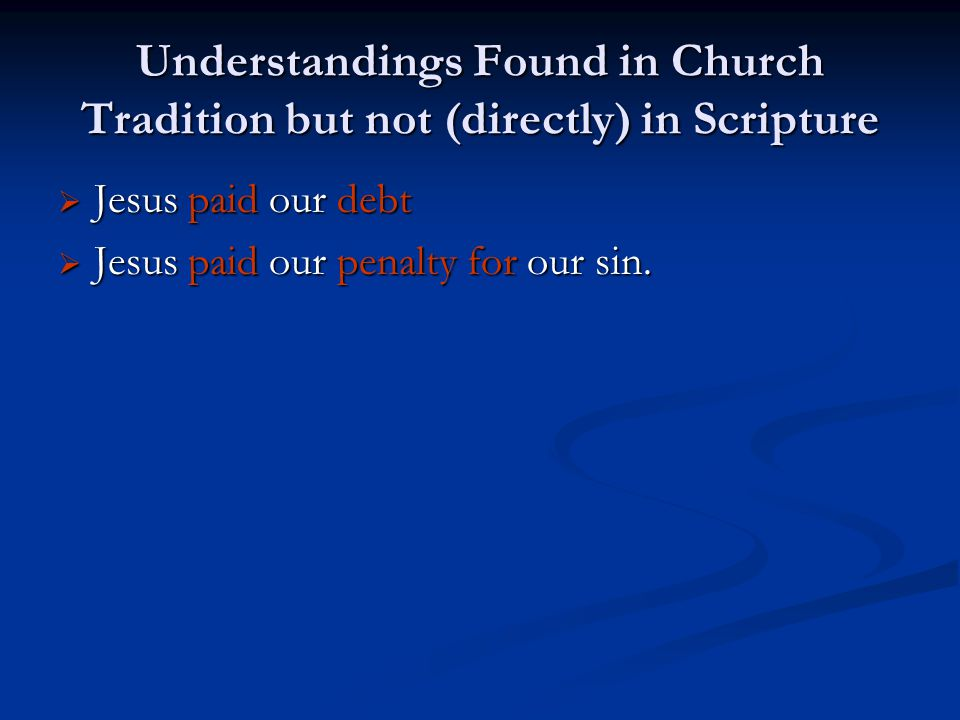 Understandings Found in Church Tradition but not (directly) in Scripture