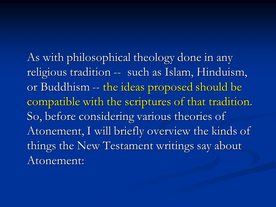 As with philosophical theology done in any religious tradition -- such as Islam, Hinduism, or Buddhism -- the ideas proposed should be compatible with the scriptures of that tradition.
