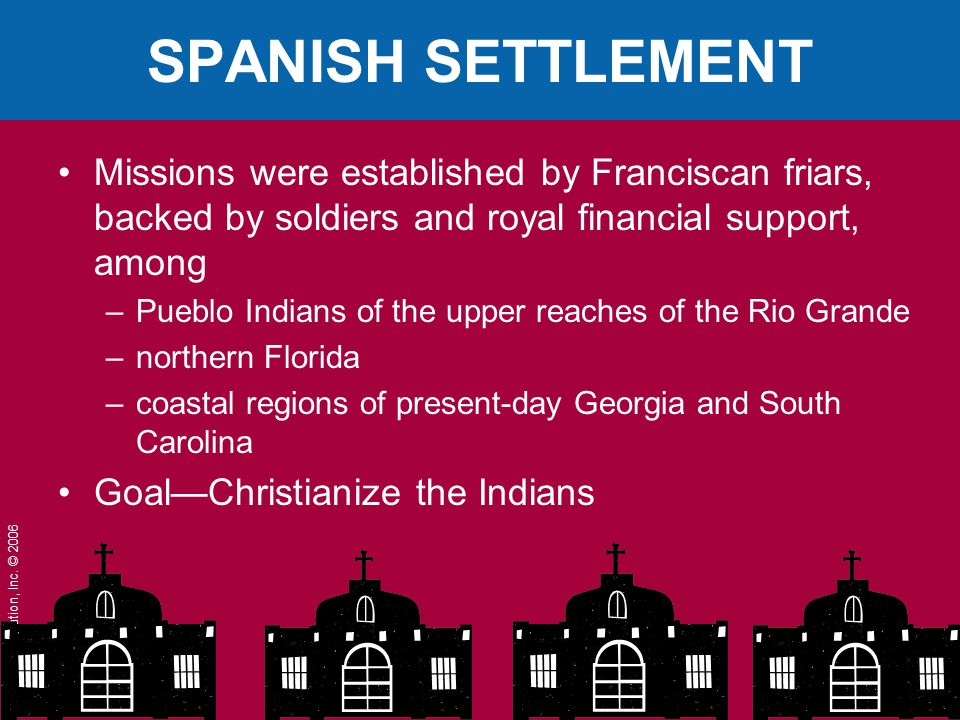SPANISH SETTLEMENT Missions were established by Franciscan friars, backed by soldiers and royal financial support, among.
