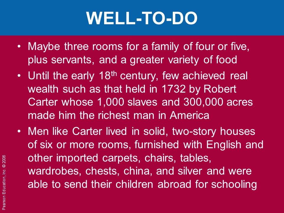 WELL-TO-DO Maybe three rooms for a family of four or five, plus servants, and a greater variety of food.