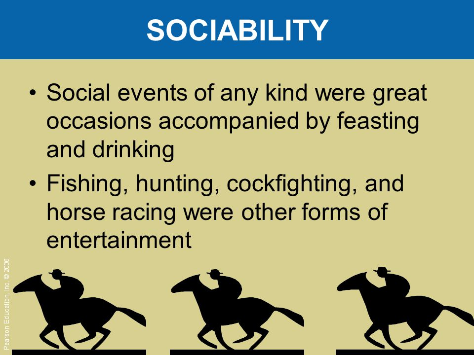 SOCIABILITY Social events of any kind were great occasions accompanied by feasting and drinking.