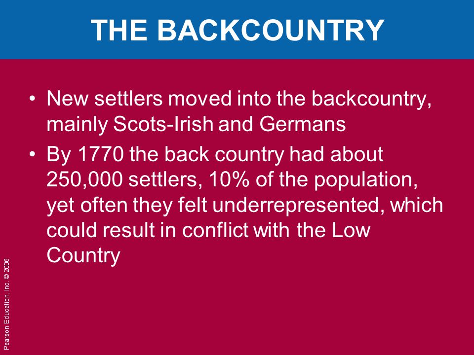 THE BACKCOUNTRY New settlers moved into the backcountry, mainly Scots-Irish and Germans.