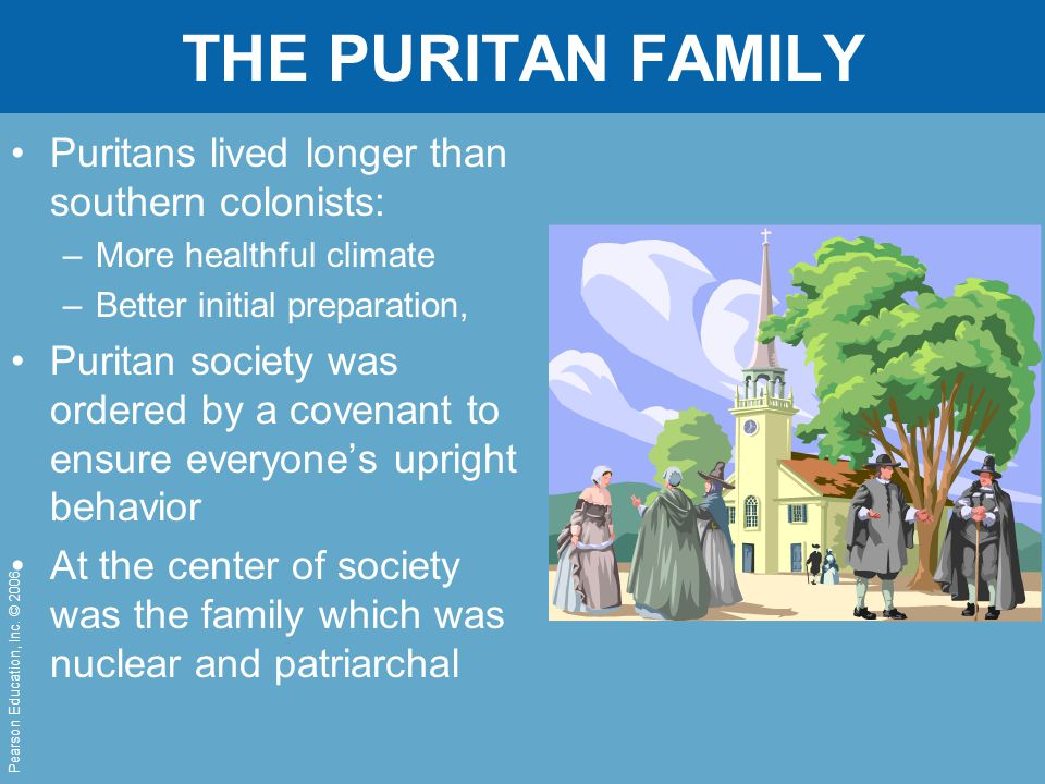 THE PURITAN FAMILY Puritans lived longer than southern colonists: