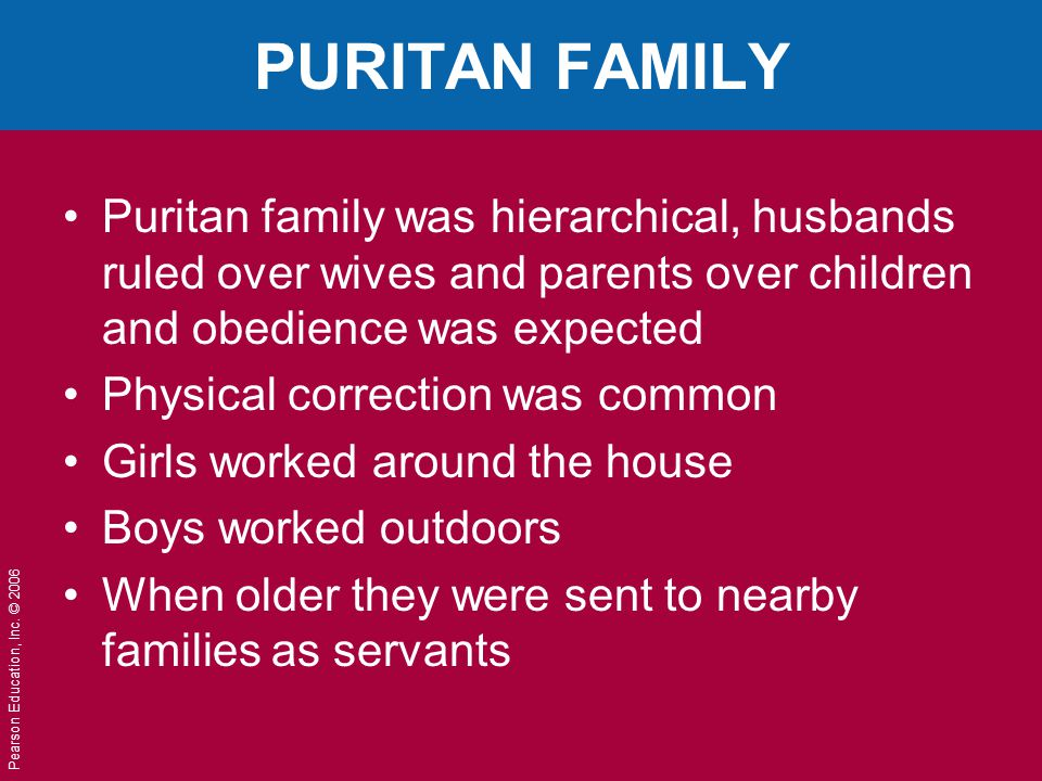 PURITAN FAMILY Puritan family was hierarchical, husbands ruled over wives and parents over children and obedience was expected.