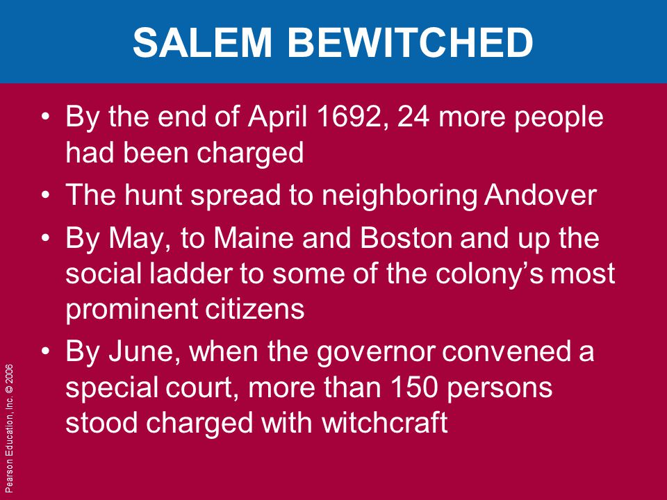 SALEM BEWITCHED By the end of April 1692, 24 more people had been charged. The hunt spread to neighboring Andover.