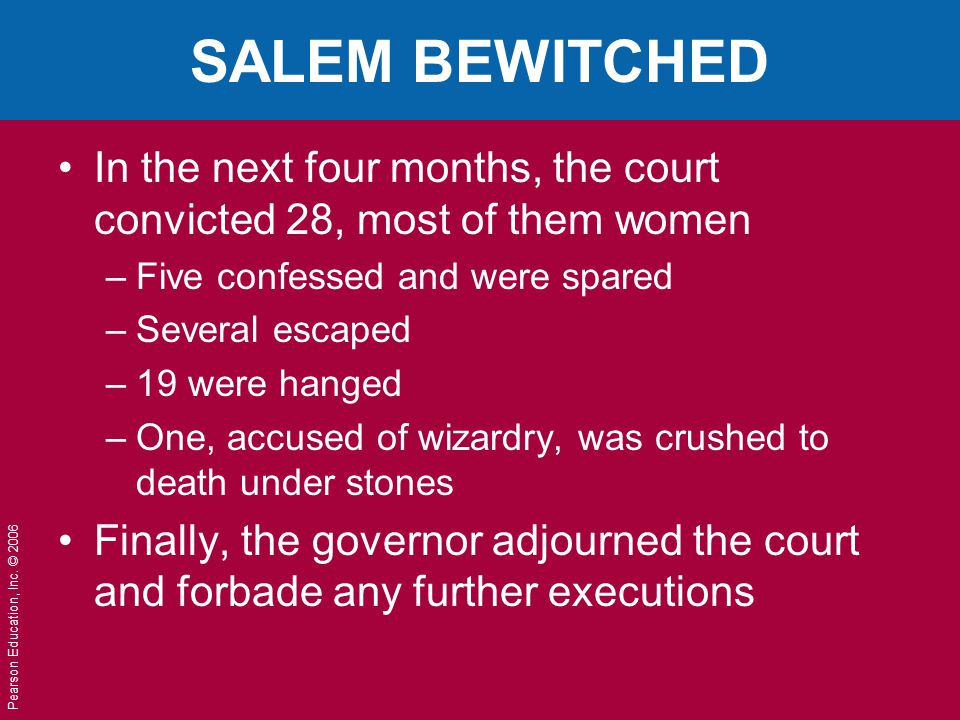 SALEM BEWITCHED In the next four months, the court convicted 28, most of them women. Five confessed and were spared.