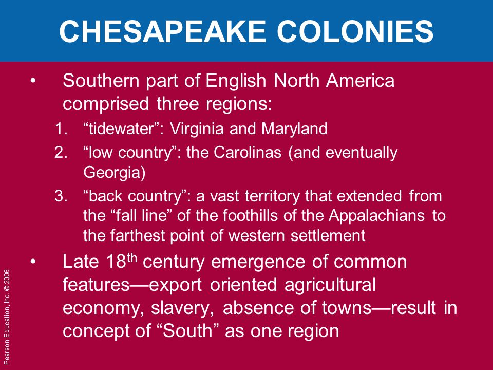 CHESAPEAKE COLONIES Southern part of English North America comprised three regions: tidewater : Virginia and Maryland.