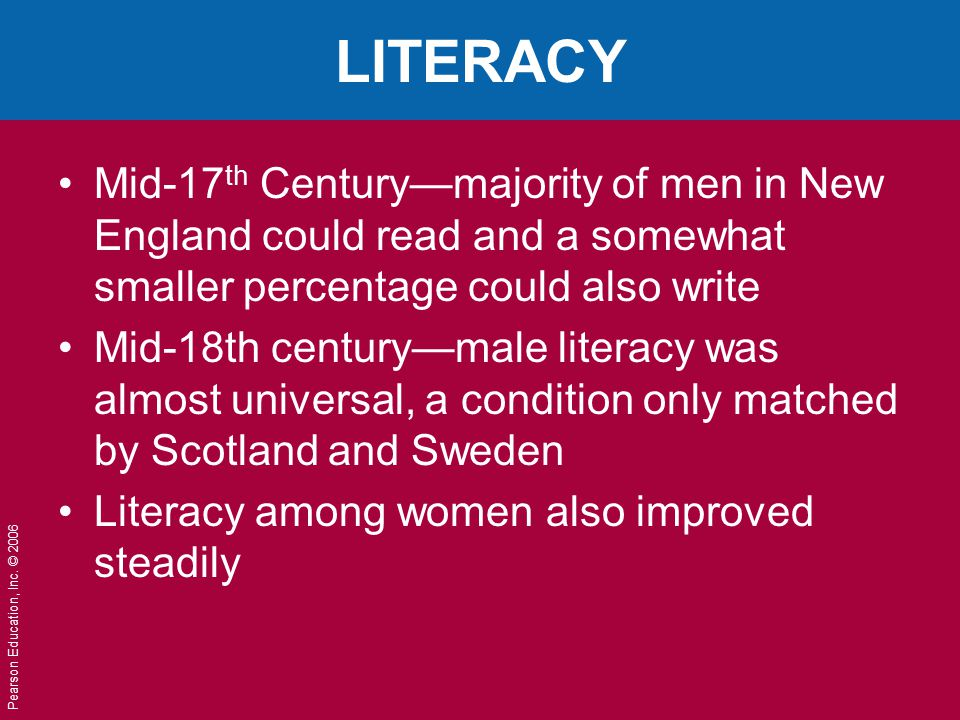LITERACY Mid-17th Century—majority of men in New England could read and a somewhat smaller percentage could also write.