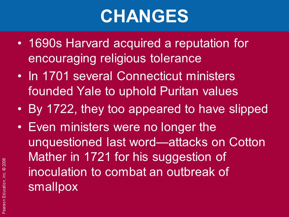 CHANGES 1690s Harvard acquired a reputation for encouraging religious tolerance.