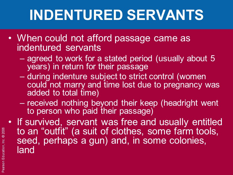 INDENTURED SERVANTS When could not afford passage came as indentured servants.
