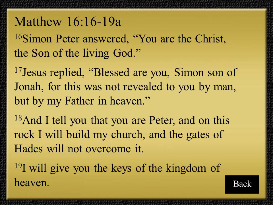 Matthew 16:16-19a 16Simon Peter answered, You are the Christ, the Son of the living God.