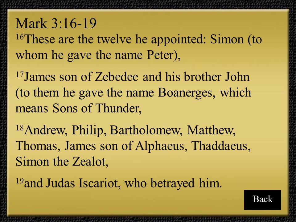 Mark 3:16-19 16These are the twelve he appointed: Simon (to whom he gave the name Peter),