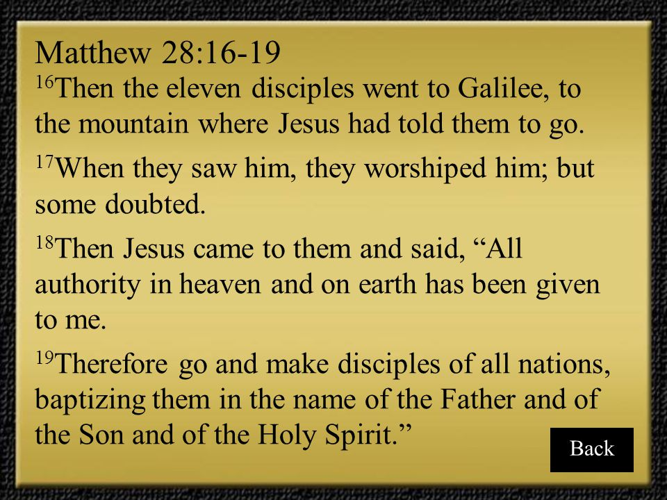 Matthew 28:16-19 16Then the eleven disciples went to Galilee, to the mountain where Jesus had told them to go.