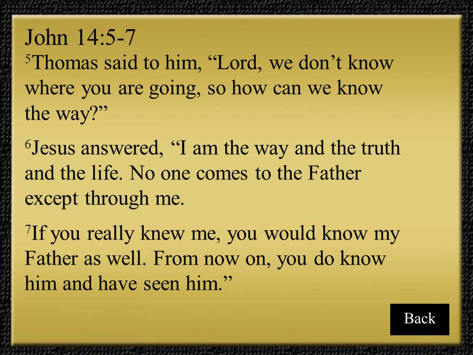 John 14:5-7 5Thomas said to him, Lord, we don't know where you are going, so how can we know the way