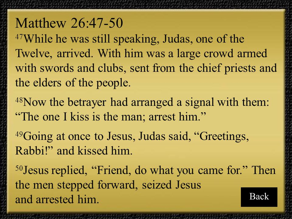Matthew 26:47-50 and arrested him.