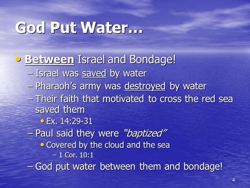 God Put Water… Between Israel and Bondage! Israel was saved by water
