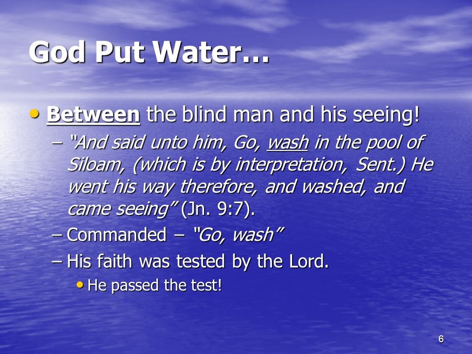 God Put Water… Between the blind man and his seeing!