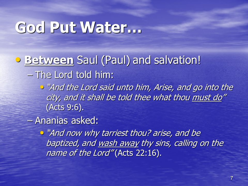 God Put Water… Between Saul (Paul) and salvation! The Lord told him: