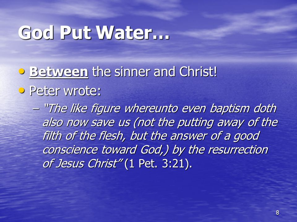 God Put Water… Between the sinner and Christ! Peter wrote: