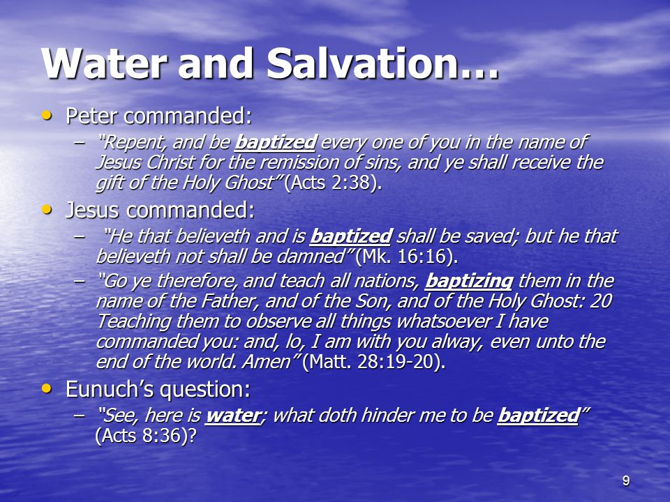 Water and Salvation… Peter commanded: Jesus commanded: