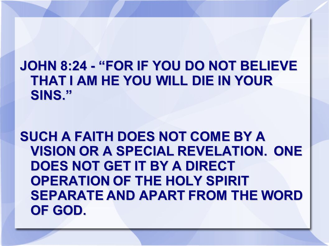 JOHN 8:24 - FOR IF YOU DO NOT BELIEVE THAT I AM HE YOU WILL DIE IN YOUR SINS.