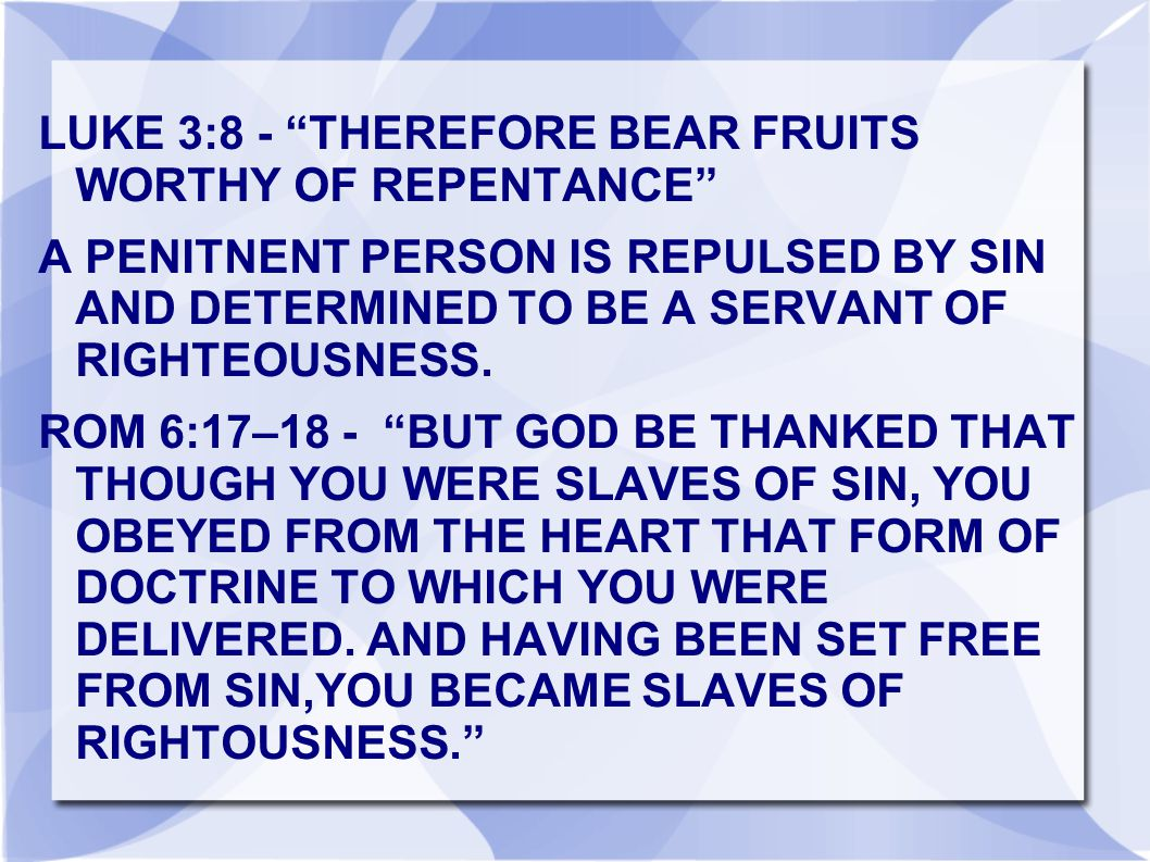 LUKE 3:8 - THEREFORE BEAR FRUITS WORTHY OF REPENTANCE