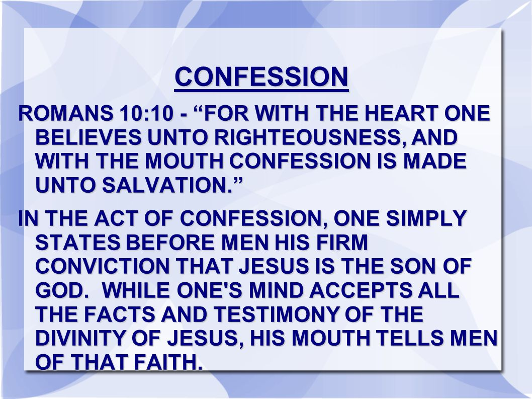 CONFESSION ROMANS 10:10 - FOR WITH THE HEART ONE BELIEVES UNTO RIGHTEOUSNESS, AND WITH THE MOUTH CONFESSION IS MADE UNTO SALVATION.