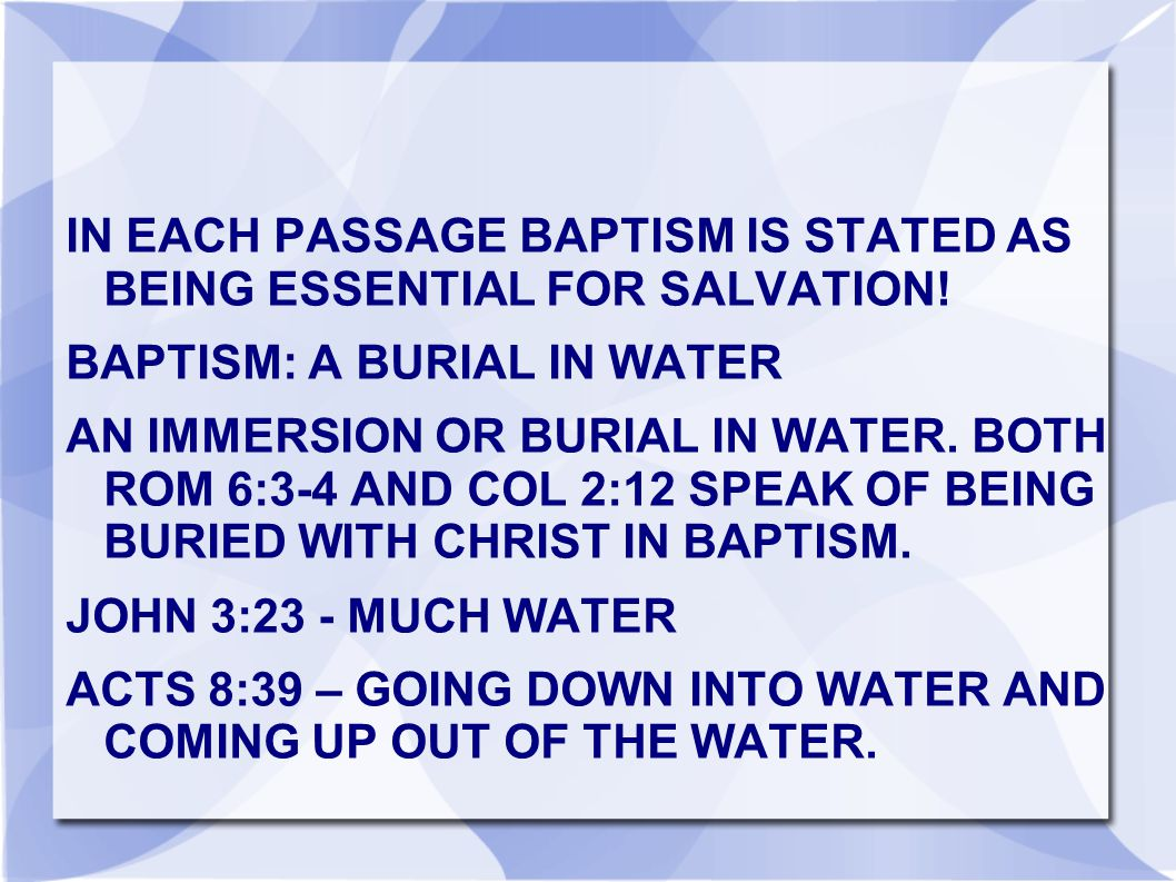 IN EACH PASSAGE BAPTISM IS STATED AS BEING ESSENTIAL FOR SALVATION!