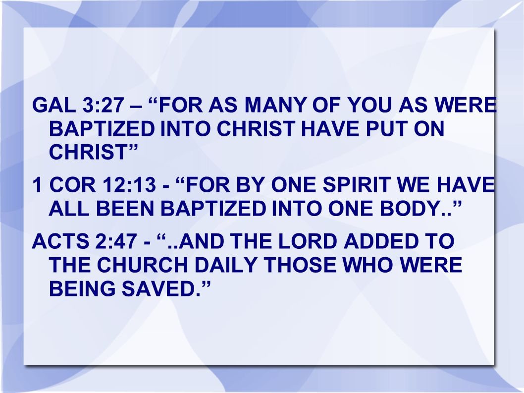 GAL 3:27 – FOR AS MANY OF YOU AS WERE BAPTIZED INTO CHRIST HAVE PUT ON CHRIST