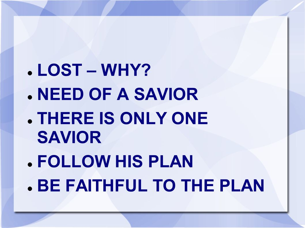 LOST – WHY NEED OF A SAVIOR THERE IS ONLY ONE SAVIOR FOLLOW HIS PLAN BE FAITHFUL TO THE PLAN