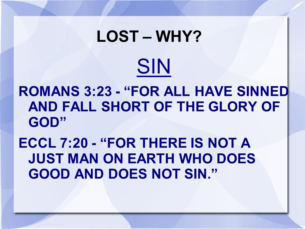 LOST – WHY SIN. ROMANS 3:23 - FOR ALL HAVE SINNED AND FALL SHORT OF THE GLORY OF GOD