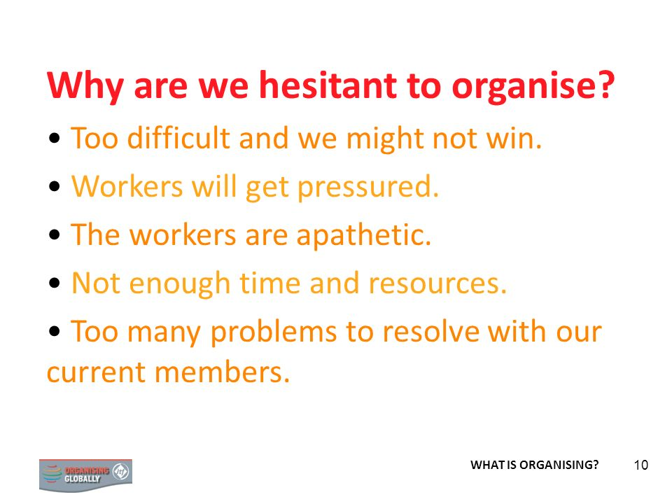 Why are we hesitant to organise