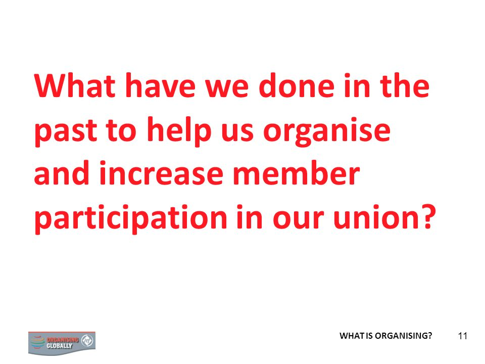 What have we done in the past to help us organise and increase member participation in our union