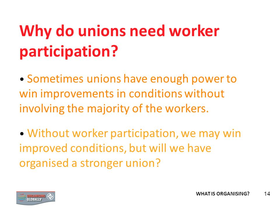 Why do unions need worker participation