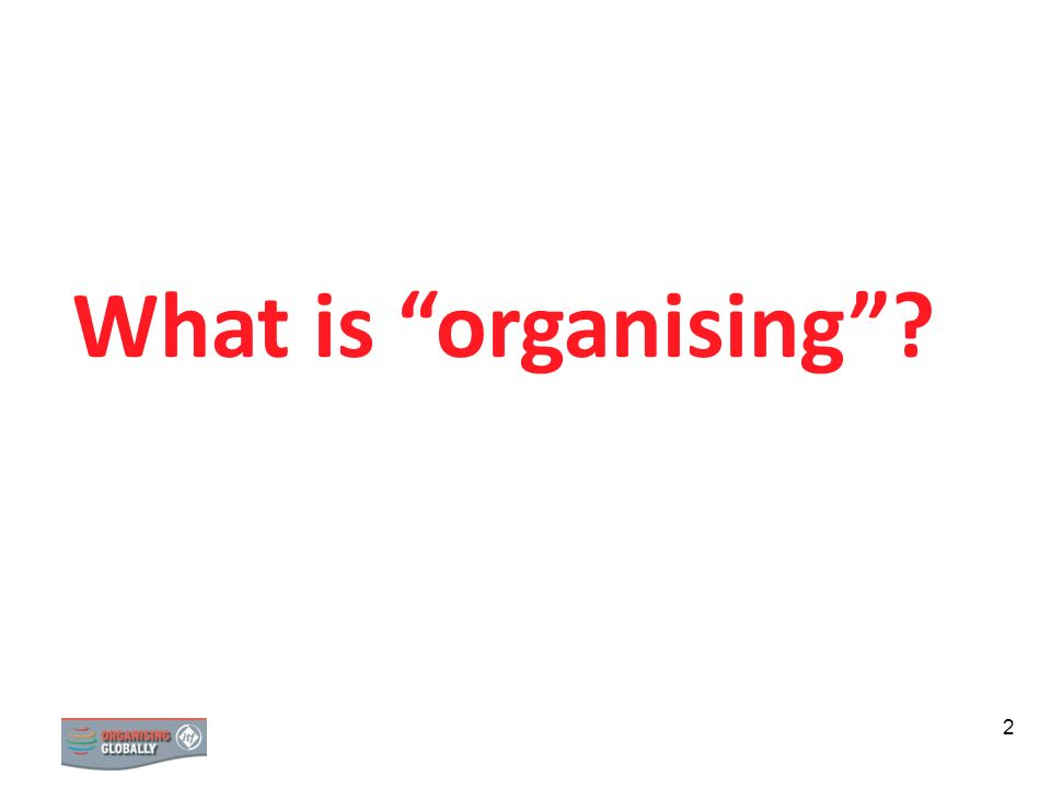 What is organising