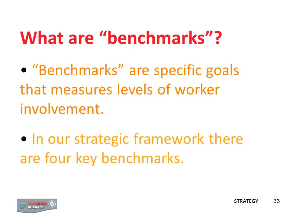 What are benchmarks Benchmarks are specific goals that measures levels of worker involvement.