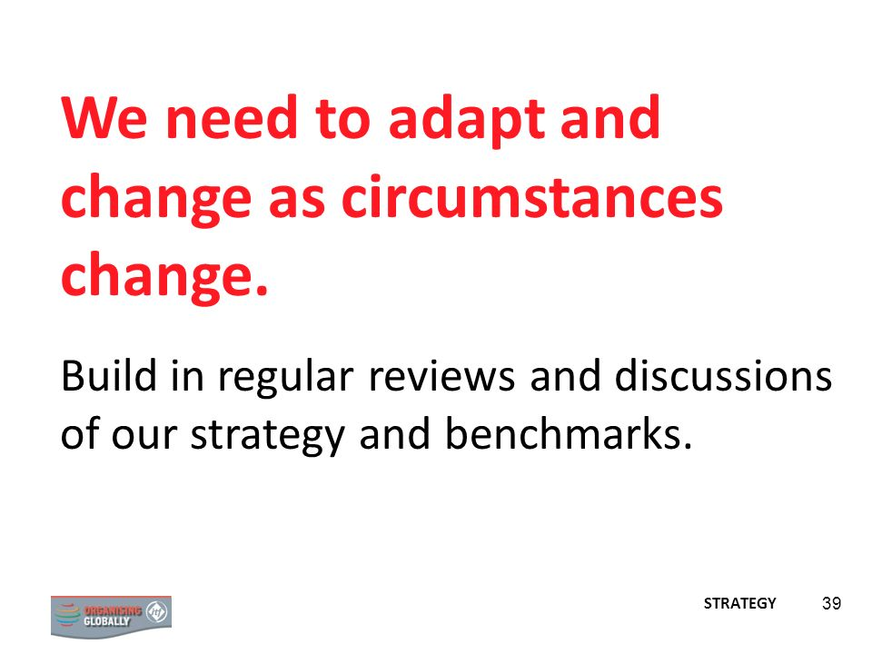 We need to adapt and change as circumstances change.