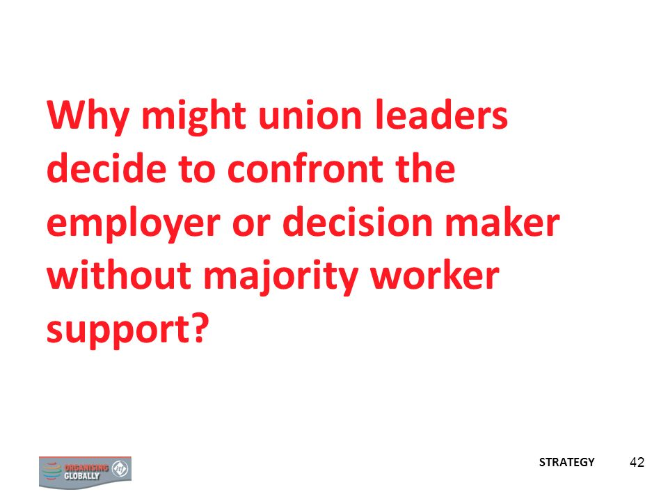 Why might union leaders decide to confront the employer or decision maker without majority worker support