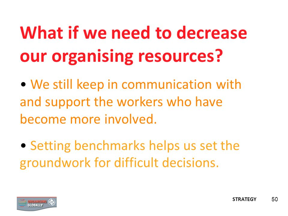 What if we need to decrease our organising resources