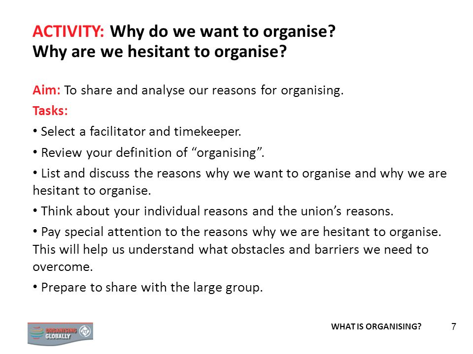 ACTIVITY: Why do we want to organise Why are we hesitant to organise
