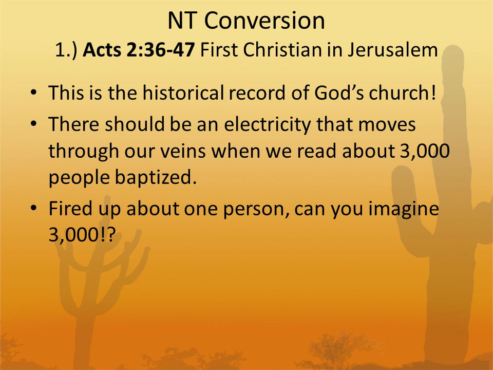 NT Conversion 1.) Acts 2:36-47 First Christian in Jerusalem