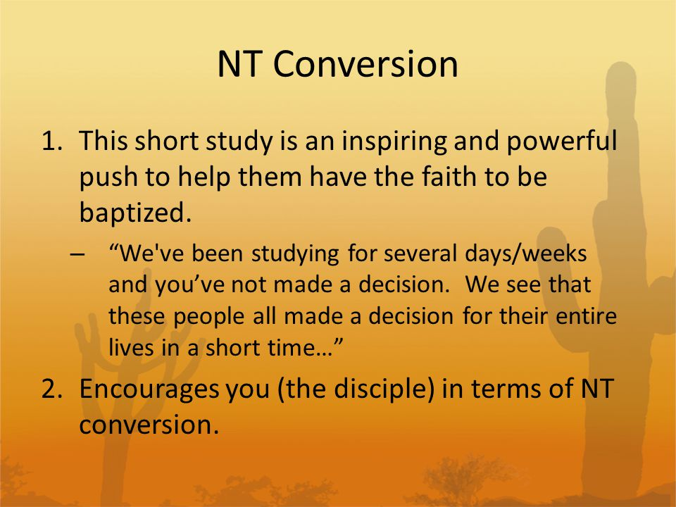 NT Conversion This short study is an inspiring and powerful push to help them have the faith to be baptized.