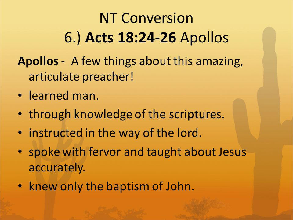 NT Conversion 6.) Acts 18:24-26 Apollos