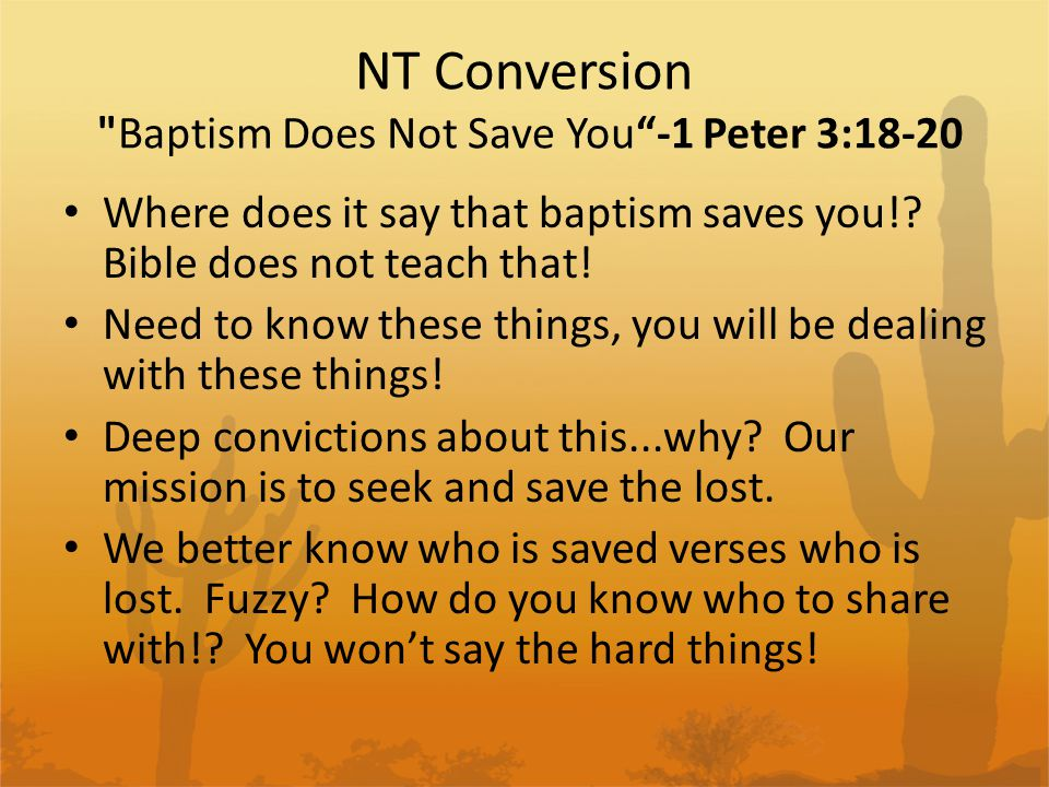 NT Conversion Baptism Does Not Save You -1 Peter 3:18-20