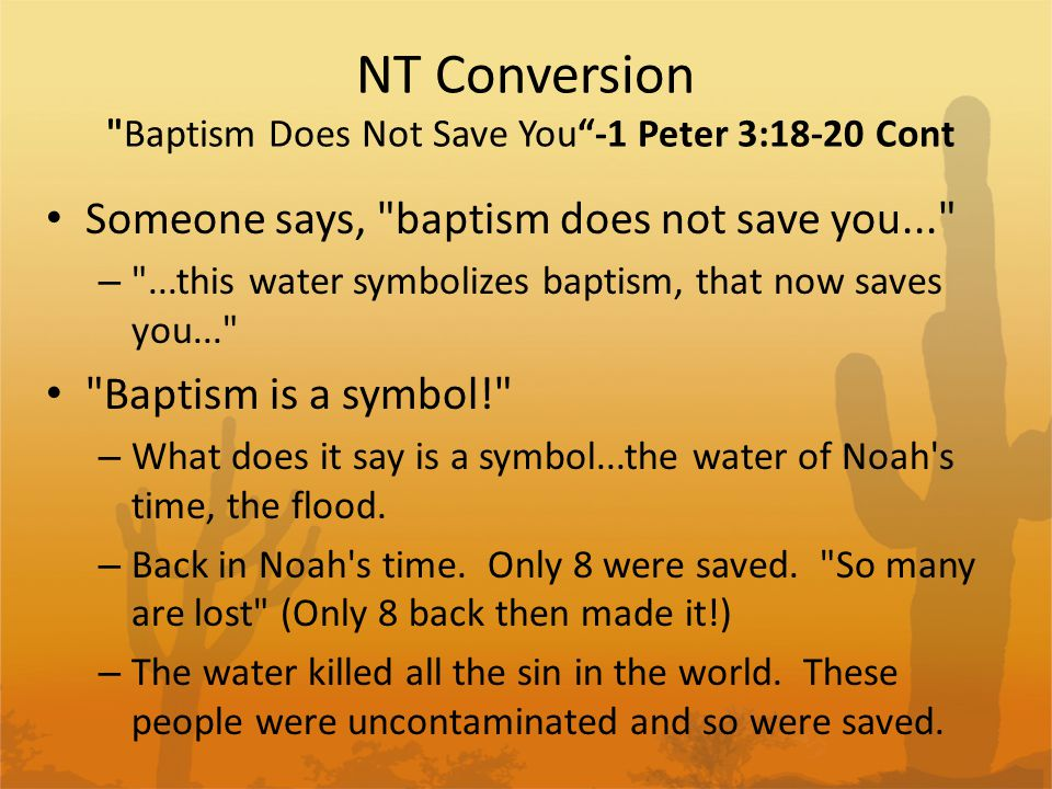 NT Conversion Baptism Does Not Save You -1 Peter 3:18-20 Cont