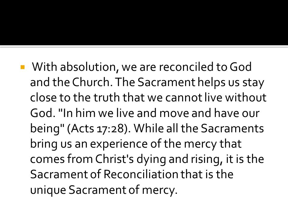 With absolution, we are reconciled to God and the Church