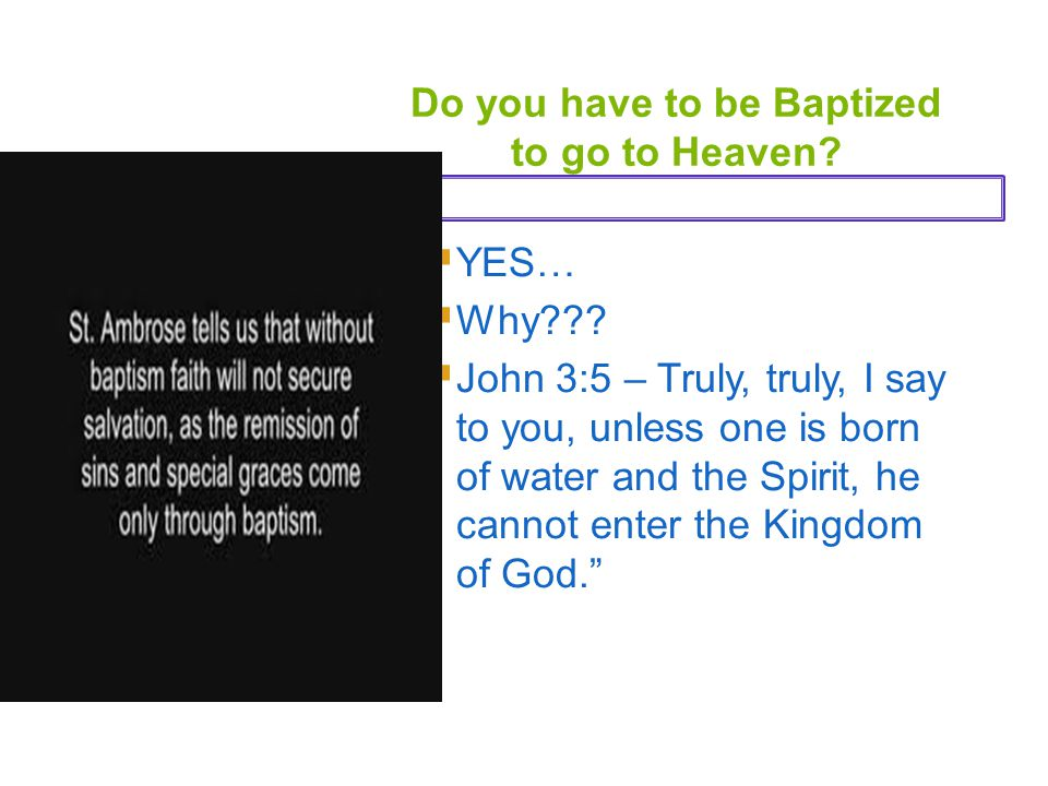 Do you have to be Baptized to go to Heaven