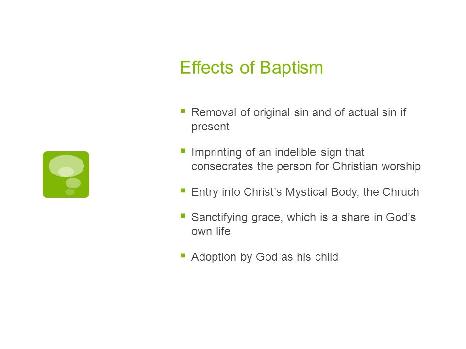 Effects of Baptism Removal of original sin and of actual sin if present.