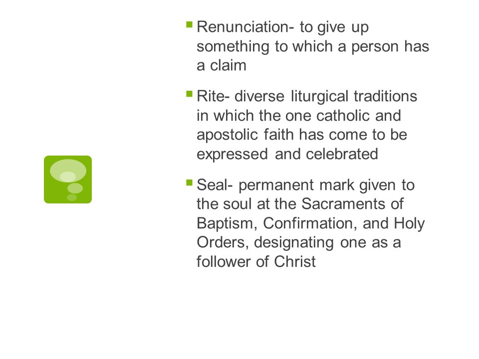 Renunciation- to give up something to which a person has a claim