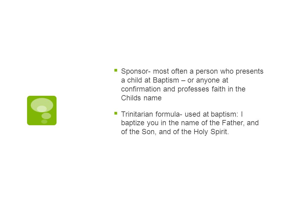 Sponsor- most often a person who presents a child at Baptism – or anyone at confirmation and professes faith in the Childs name